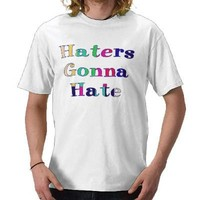 Haters Gonna Hate Tees from Zazzle.com