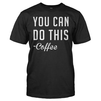 You Can Do This - Coffee - T Shirt