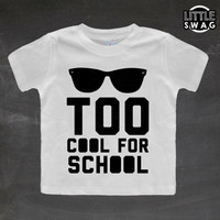 Too Cool for School - kids tshirt, cool kid tee, funny shirt, toddler tee, boys, girls, childrens