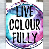 Live Colour Fully Print Watercolor Inspirational Quote Wall Art Typography Poster Dorm Apartment Bedroom Home Decor