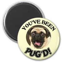 YOU'VE BEEN PUG'D! - FUNNY PUG DOG MAGNETS from Zazzle.com