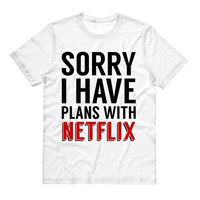 Tshirt - Sorry I Have Plans With Netflix - Funny Shirt Sarcastic Tee T-Shirt Mens Ladies Womens Quote Slogan Saying Outfit