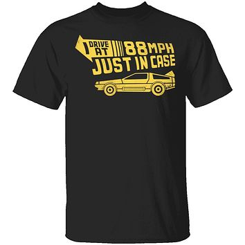 I Drive 88 Mph Just in Case T-Shirt