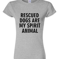 Rescued Dogs Are my Spirit Animal T Shirt Womens Unisex style Rescued dog shirts Gift ideas Dog lover t shirt