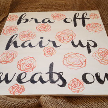 """Bra Off Hair Up Sweats On   Hand Painted Wood   12""""x12""""   Bedroom Decor   Hand Painted Wood Sign Quote   Women's Gifts   Sassy Wood Sign"""