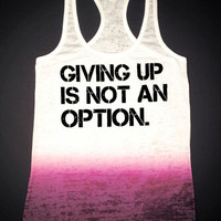 Ombre workout Tank- Giving up is not an option.