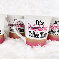 Personalized Coffee Cup *It's MOTHER F*CKING Coffee Time * Personalized Mug * Personalized coffee mug * Funny coffee mug *  birthday gift
