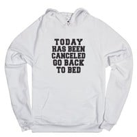 Today Has Been Canceled Go Back To Bed-Unisex White Hoodie