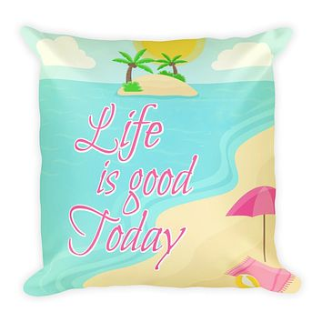 Life is Good Today Pillow