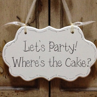 "Wedding Sign, Hand Painted Wooden Cottage Chic Sign / Sign for Ring Bearer / Sign for Flower Girl, ""Let's Party. Where's the Cake."""