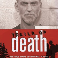 Trails of Death: The True Story of  National Forest Serial Killer Gary Hilton