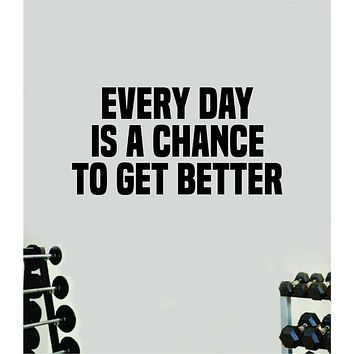 Every Day Is A Chance to Get Better Wall Decal Sticker Vinyl Art Wall Bedroom Home Decor Inspirational Motivational Teen Sports Gym Fitness Girls Train Beast