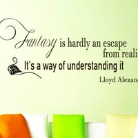 Wall Vinyl Decal Quote Sticker Home Decor Art Mural Fantasy is hardly an escape from reality. It's a way of understanding it Lloyd Alexander Z188