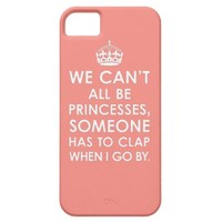 Coral Pink We Can't All Be Princesses iPhone5 Case from Zazzle.com