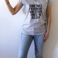 sometimes i'm hungry and other times i'm asleep V-neck T-shirt For Womens  sleeping slogan fashion cute top ladies cool gifts girl vnecks