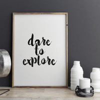 DARE To EXPLORE,Explore Print,Travel Poster,Best Words,Quote Art,Typography Poster,Home Decor,Inspirational Art,Motivational Poster,Instant