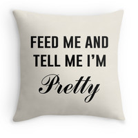 """""""Feed Me And Tell Me I'm Pretty"""" Decor Pillow for Emily"""