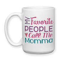 Coffee Mug, My Favorite People Call Me Momma Mom Mother Mother's Day Momma's Birthday Christmas, Gift Idea, Large Coffee Cup 15 oz