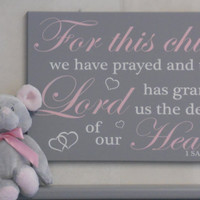 For this Child We Have Prayed and the Lord has granted us the desires of our Hearts - 1 Samuel 1:27 Pink and Gray Nursery Decor