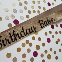 Gold Glitter Birthday Custom Sash - Birthday Babe, Custom Birthday Sash, 21st Birthday, Dirty 30 Sash, Bachelorette Party Sash, Party Sash