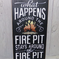 What Happens Around The Fire Pit Stays Around The Fire Pit-Painted Wood Sign-Custom Colors