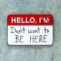 """""""Hello, I Don't Want to be Here"""" Name Tag Enamel Pin"""