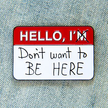 """Hello, I Don't Want to be Here"" Name Tag Enamel Pin"