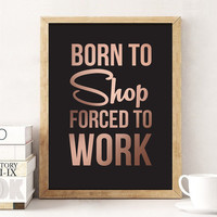 "Motto Typography Print ""Born To Shop Forced To Work"", Wall Decor, Funny Print, Wall Art, Typography Poster, Funny Typography, Motto Wall Art"