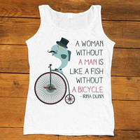 A Woman Without A Man Is Like A Fish Without A Bicycle -- Women's Tanktop