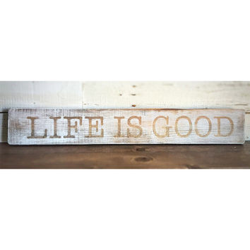 Life Is Good. Life Is Good Sign. Inspirational Sign. Motivational Sign. Rustic Wall Decor. Shabby Chic. Country Chic.