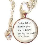 """Dr. Seuss Quote, Silver Affirmation Necklace """"Why fit in when you were born to stand out"""""""