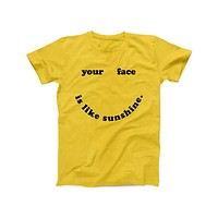 Your Face Is Like Sunshine Tee