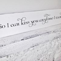 "Southern wedding decor ""So I can kiss you anytime I want"" Sweet Home Alabama quote"