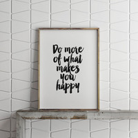 TYPOGRAPHY POSTER, Do More Of What Makes You Happy,be Happy Quote,Inspirational Quote,Motivational Print,Black And White,Typography