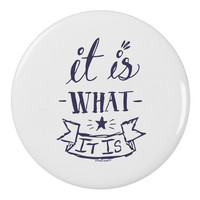 """It Is What It Is 2.25"""" Round Pin Button"""