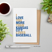 I Love You More Than Kansas City Loves Baseball greeting card