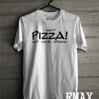 Pizza Shirt, I want Pizza not Your Opinion t-shirt, Unisex Tshirt 100% Cotton Outfit, Love Pizza Clothes, Gift for her