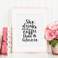 PRINTABLE Art, She Drinks More Coffee Than A Gilmore, Funny Print,Bar Decor,Coffee Sign,Gilmore Girls Quote,Wall Art,Kitchen Decor,Quotes