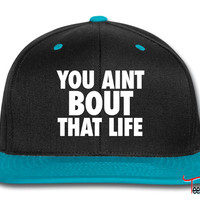 You Aint Bout That Life Snapback