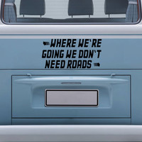 Where we're going we don't need roads - Car Sticker Vinyl Decal