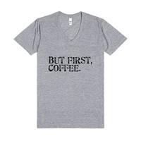 """But First, Coffee Tee"""