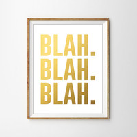 Blah Blah Blah Gold Foil Art Print. Modern Home Decor. Faux Foil Print. Gold Typography Print. Quote Print. Bedroom Art. Sassy Quote.