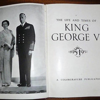 "Vintage 1953 Hard Cover Book ""1895 - 1952: The Life and Times of King George VI"" / A Colorgravure Publication / Photographic Illustrated"