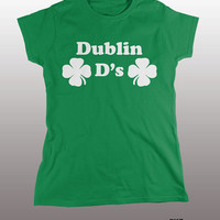 Dublin D's Shirt -St. Patrick's day, gift for women, girlfriend, funny, Irish, green tee, drinking tshirt, Ireland, beer, party graphic