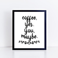 Coffee Yes You Maybe, PRINTABLE, quote, wall art, wall decor, home decor, trendy, minimalist, modern, office, gift idea, INSTANT DOWNLOAD