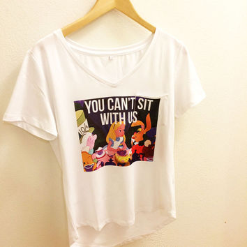 You Can't Sit With Us - Alice in Wonderland - Mean Girls - Pocket Tee Sleeve Shirt White V Neck T Top Women - Disney Tumblr S, M, L, XL