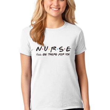 Nurse I'll Be There For You Friends TV Series Style T-shirt