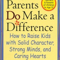 Parents Do Make a Difference: How to Raise Kids With Solid Character, Strong Minds, and Caring Hearts (The Jossey-Bass Psychology Series)