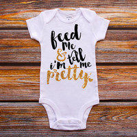 Feed Me And Tell Me I'm Pretty Shirt Baby Shower Gift Bodysuit Baby Girl Clothes Baby Girl Shirt Baby Clothes Baby Gift White Gold #14