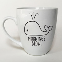 Whale Mug Mornings Blow - Fun Gift Idea - Office Coffee Mug - Cute Whale